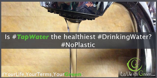 Tap Water: the safe healthy green cheapest drinking water of all